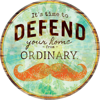 It's time to defend your home from ordinary.