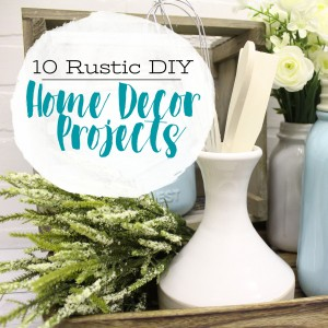 10 Rustic DIY Home Décor Projects We Know You'll Love!